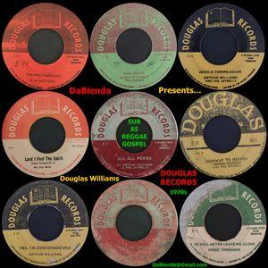 DaBlenda Presents SUB 85 REGGAE GOSPEL 45s Douglas Williams Douglas Records 1970s