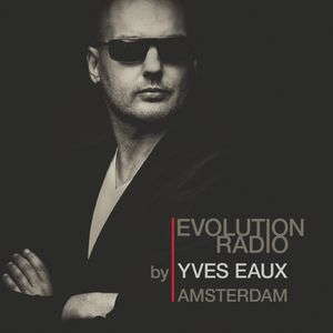 EVOLUTION by Yves Eaux episode 49