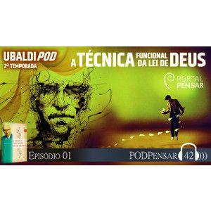 PodPensar#42 - UbaldiPod 2aT - A Técnica Funcional da Lei de Deus - 01 - Verdades e Morais Relativas