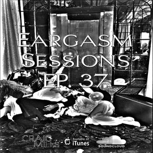 Eargasm Sessions EP 37 - Set By Craig Mills