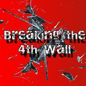 Breaking The 4th Wall: Episode 4