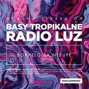 Basy Tropikalne #41 (18.08.2016 @ Radio Luz) w/ Morena Leraba's new song world premiere