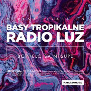 Basy Tropikalne #41 (18.08.2016 @ Radio Luz) w/ Morena Leraba's new song world premiere