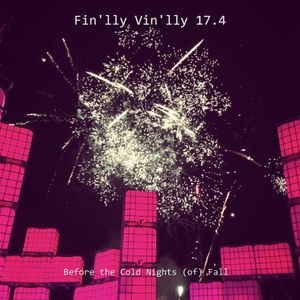 Fin'lly Vin'lly 17.4 - Before the Cold Nights (of) Fall