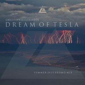 Dream Of Tesla - Summer 2015 Promo Mix by Christopher Alexander