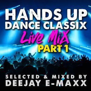 DJ E-MAXX HANDS UP DANCE-Classix Live Mix 2019 - Part 1
