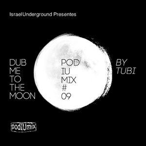 PodIUmix #9 - Dub Me to the Moon with Tubi