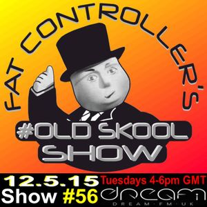 #OldSkool Show #56 with DJ Fat Controller 12 May 2015