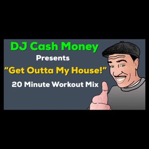 """DJ Cash Money presents: """"Get The Hell Outta My House!!"""""""