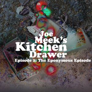 Joe Meek's Kitchen Drawer: Episode 2 - The Eponymous Episode