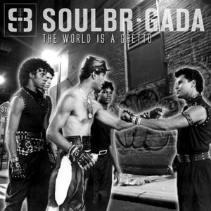 SoulBrigada pres. The World Is A Ghetto