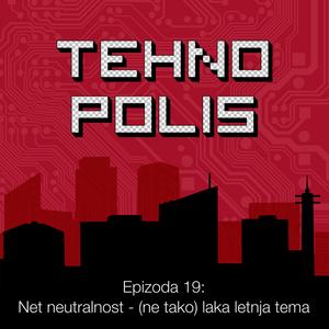 Tehnopolis 19: Net neutralnost - (ne tako) laka letnja tema