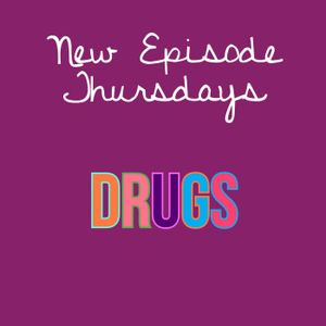 Episode 13 - Drugs