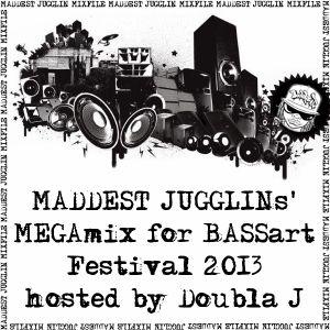 MADDEST JUGGLINs' MEGAmix for BASSart Festival 2013 - hosted by Doubla J