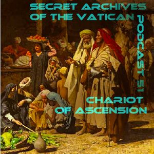 Chariot of Ascension - Secret Archives of the Vatican Podcast 51