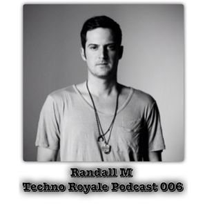 Randall M - Techno Royale Podcast 006 - May 2012