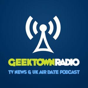 Geektown Radio 97: Line Producer Shea Kammer, UK TV News & UK TV Air Date Info!