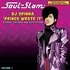 "SOUL SLAM LA Presents....DJ SPINNA ""Prince Wrote It"" B-Sides, Collabo's & Affiliations"