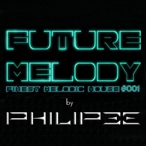 FUTURE MELODY #001 [Best of Deep/Future House] by Philipee