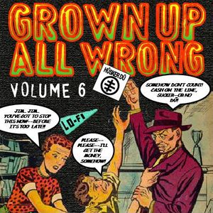 Grown Up All Wrong - Volume 6