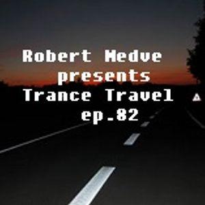 Robert Medve presents Trance Travel ep.82 / Date : 07. 29.2017