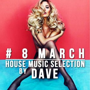 # 8 March - House Music Selection