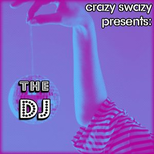 Crazy sWaZy Presents: The Dj