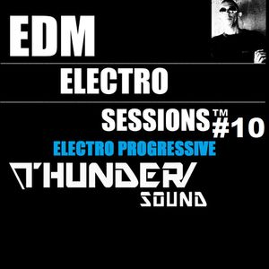 EDM ELECTRO SESSIONS #10 Electro Progressive (ThunderSound)