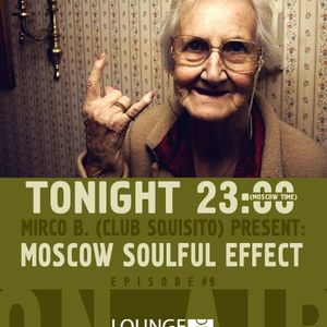 MoscowSoulfulEffect Ep.09-MircoB. (ClubSquisito)Podcast RadioLoungeProject (Mosca)30/07/2012