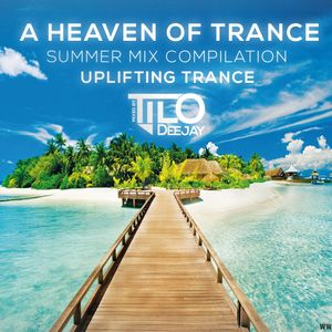 Dj Tilo - A Heaven Of Trance Summer Mix Compilation (2015) [Uplifting]