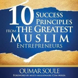 10 Success Principles from The Greatest Muslim Entreprenuers