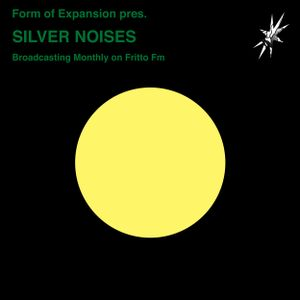 Form of Expansion pres. SILVER NOISES 010 17.09.21