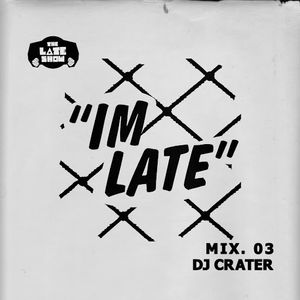 IM LATE - NO 3 - DJ CRATER