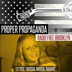 """Proper Propaganda Ep. 203, """"Russia, Russia, Russia!"""""""