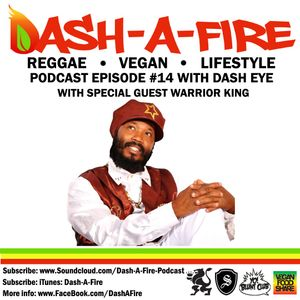 EP #14 W/ WARRIOR KING HOSTED BY DASH EYE-REGGAE & VEGAN LIFESTYLE