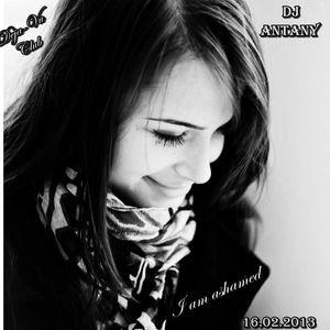 DJ AnTaNy - I am ashamed (DeJa-Vu Bar Burgas 16.02.2013 Live Mix)
