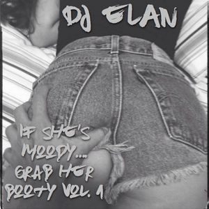 If She's Moody... Grab Her Booty Vol. 1