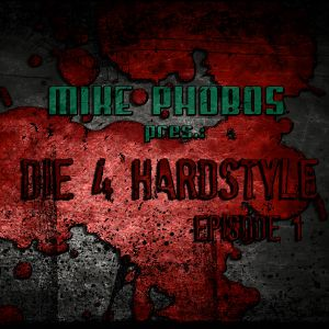 Mike Phobos - Die 4 Hardstyle Episode 1