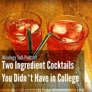 42 - Two Ingredient Cocktails you Didn't Have in College