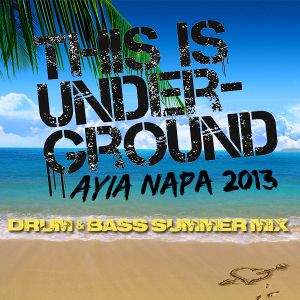 THIS IS UNDERGROUND AYIA NAPA 2013 D&B SUMMER MIX