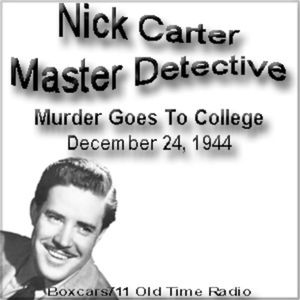 Nick Carter Master Detective - Murder Goes To College (12-24-44)