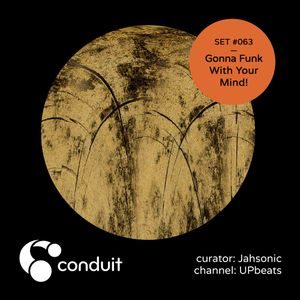 Conduit Set #063 | Gonna Funk With Your Mind! (curated by Jahsonic) [UPbeats]