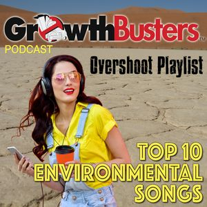 GrowthBusters Podcast: Overshoot Playlist - Top 10 Environmental Songs