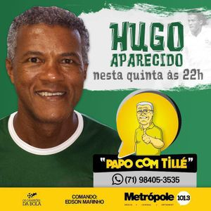 PAPO COM TILLE - HUGO APARECIDO - 24-03-16