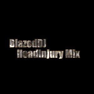 BlazedDJ - HeadInjury Mix