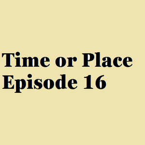 Time or Place - Episode 16 - Day
