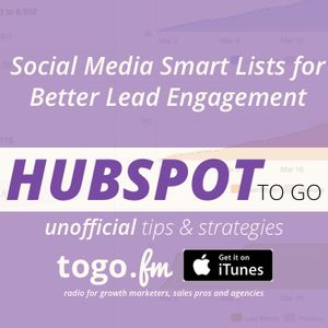 HTG #168 – Social Media @HubSpot Smart Lists for Better Lead Engagement