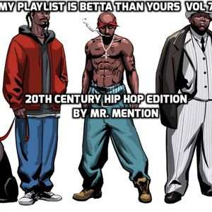 My Playlist Is Betta Than Yours Vol 7 (20th Century Hip Hop Edition) By Mr Mention