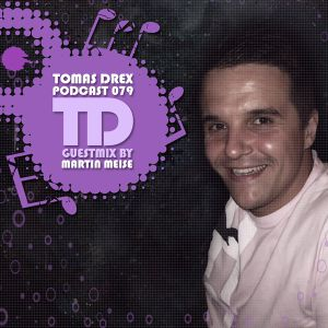 Tomas Drex PODCAST 079 - guestmix by Martin Meise
