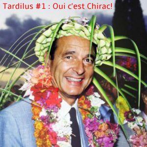 Tardilus #1 : Oui c'est Chirac!
